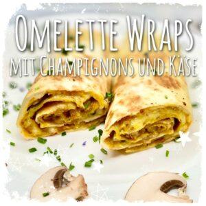 Omelette Wraps mit Champignons und Käse