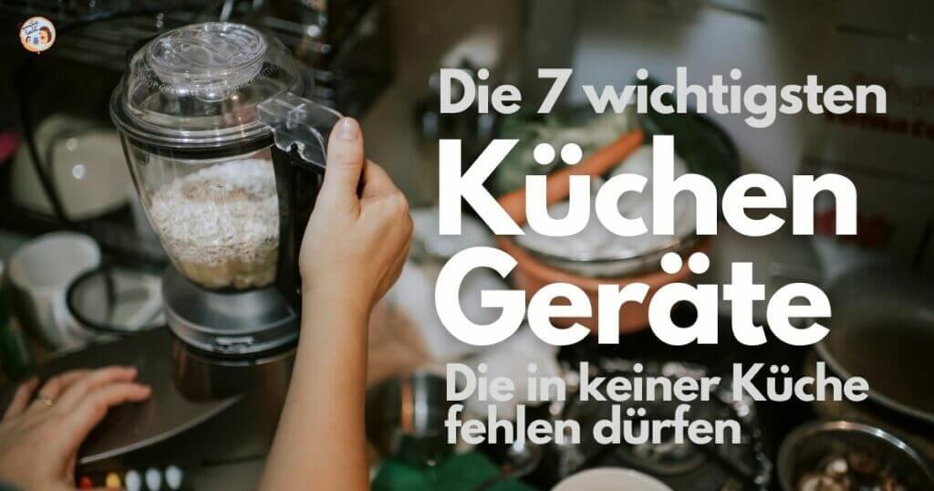 Die 7 wichtigsten Küchengeräte
